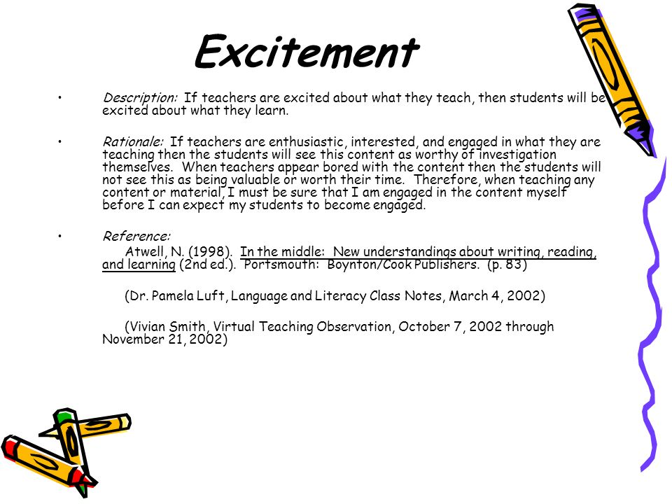 Excitement Description: If teachers are excited about what they teach, then students will be excited about what they learn.