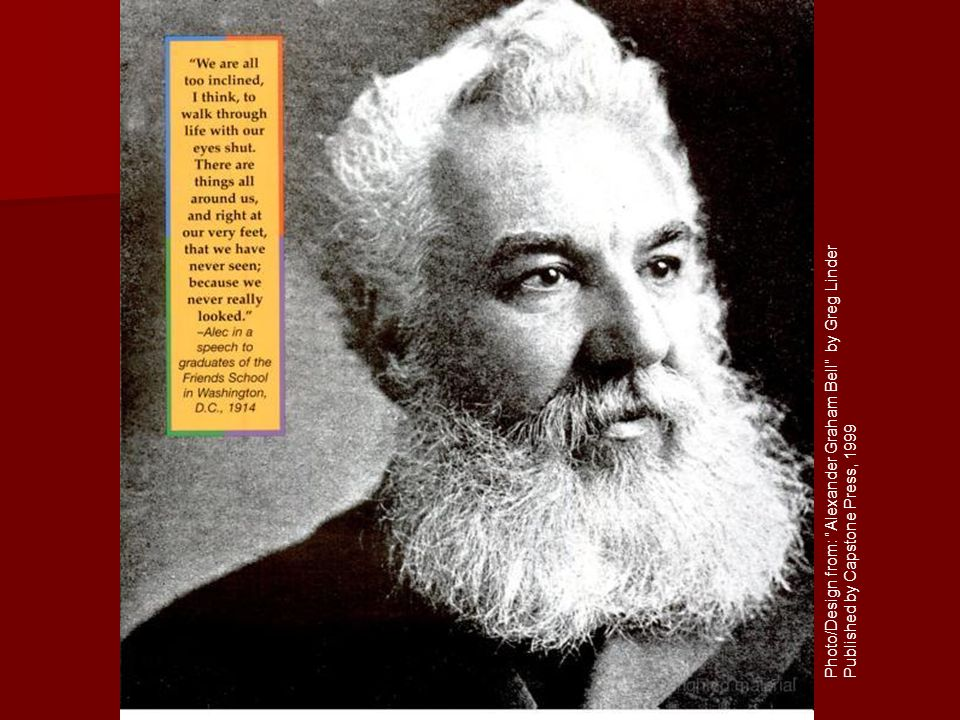 Photo/Design from: Alexander Graham Bell by Greg Linder Published by Capstone Press, 1999