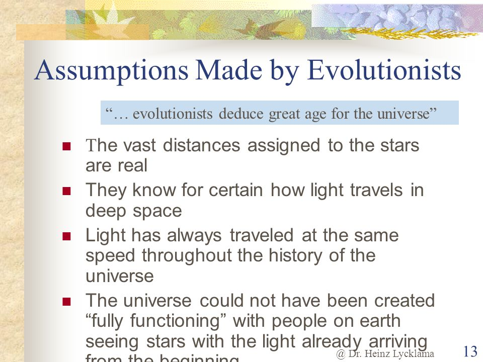 @ Dr. Heinz Lycklama 13 Assumptions Made by Evolutionists T he vast distances assigned to the stars are real They know for certain how light travels i