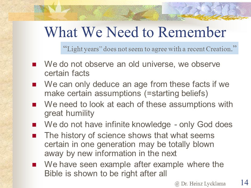 @ Dr. Heinz Lycklama 14 What We Need to Remember We do not observe an old universe, we observe certain facts We can only deduce an age from these fact