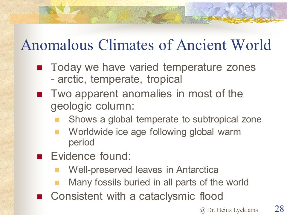@ Dr. Heinz Lycklama 28 Anomalous Climates of Ancient World T oday we have varied temperature zones - arctic, temperate, tropical Two apparent anomali
