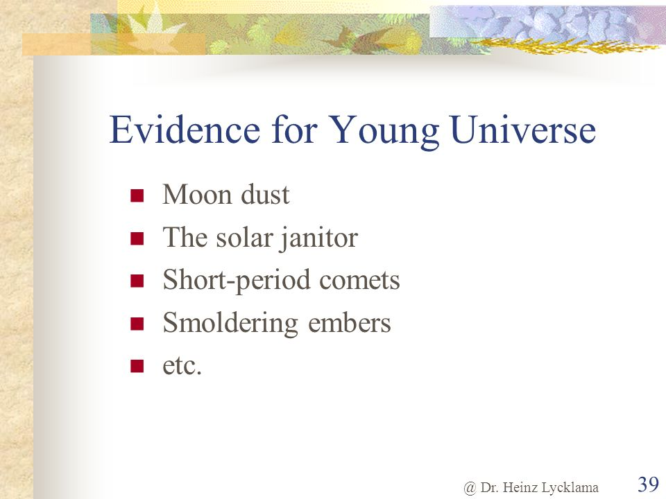 @ Dr. Heinz Lycklama 39 Evidence for Young Universe Moon dust The solar janitor Short-period comets Smoldering embers etc.