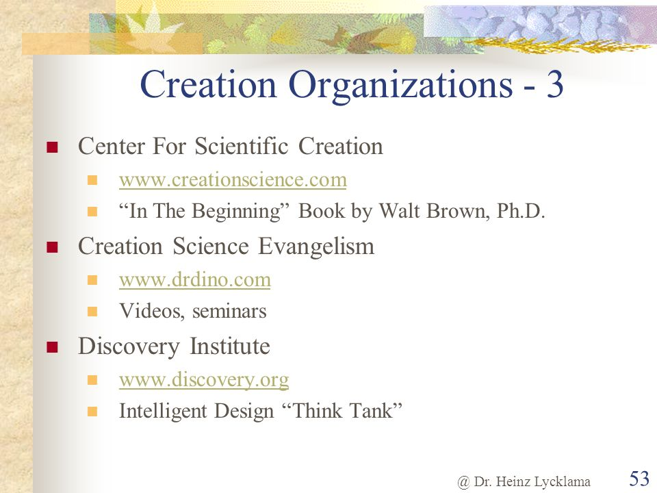 @ Dr. Heinz Lycklama 53 Creation Organizations - 3 Center For Scientific Creation www.creationscience.com In The Beginning Book by Walt Brown, Ph.D. C