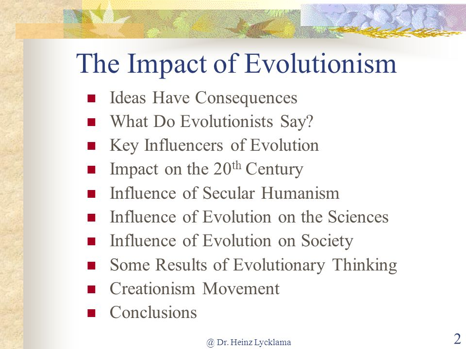 @ Dr. Heinz Lycklama 1 What Is The Impact of Evolution On Our Society? Dr. Heinz Lycklama heinz@osta.com www.osta.com/creation Ideas Have Consequences