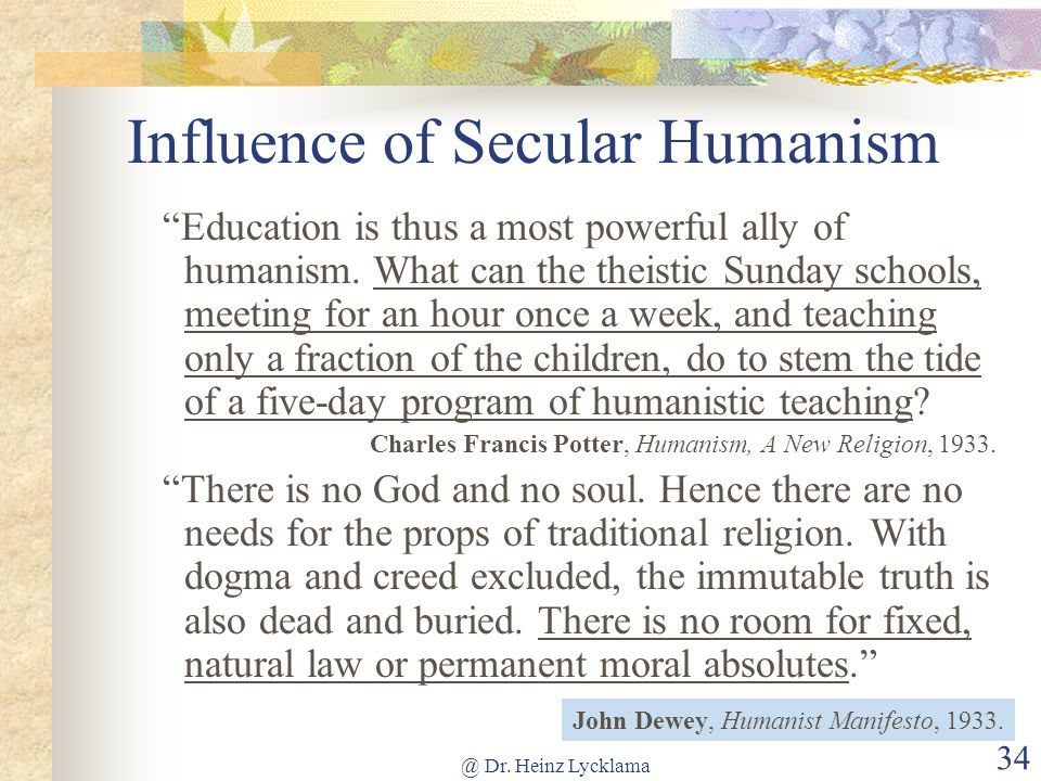 @ Dr. Heinz Lycklama 33 Influence of Humanism in Schools UNESCO document: The school should therefore use the means described earlier to combat family