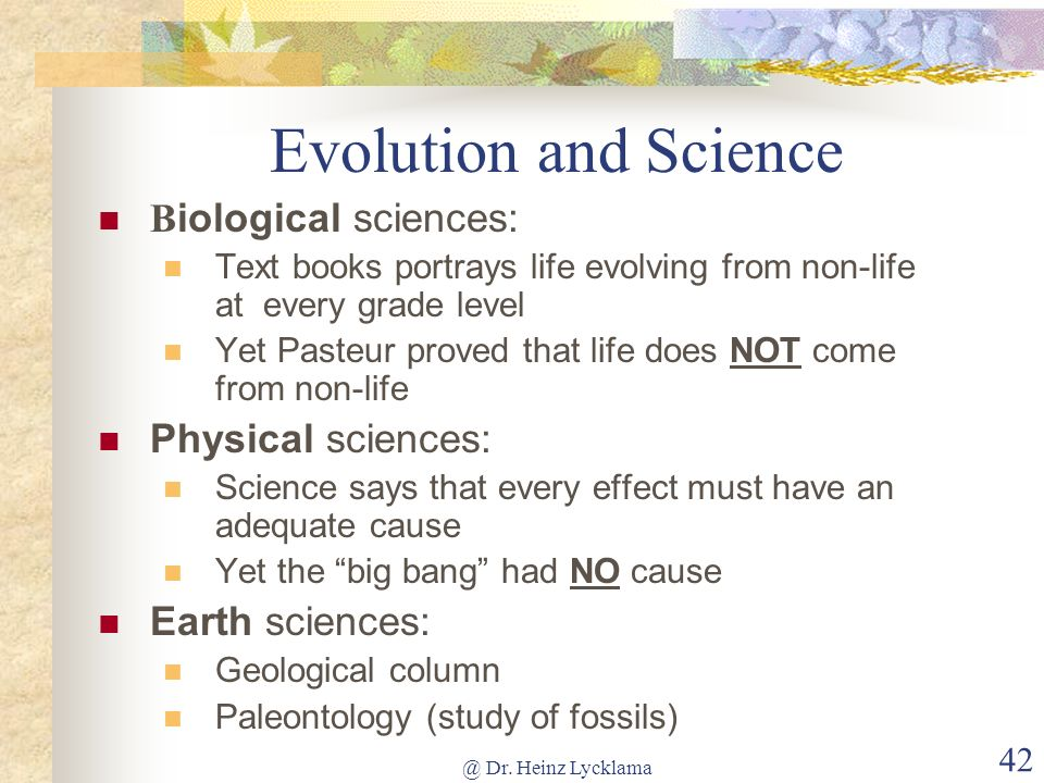 @ Dr. Heinz Lycklama 41 Evolutions Influence on Science Professor Mayr, the Harvard biologist, stated that: Today, of course, there is no such thing a