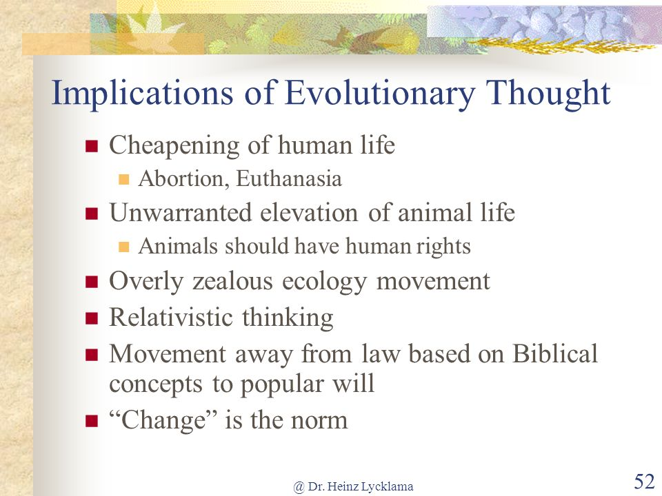 @ Dr. Heinz Lycklama 51 Some Results of Evolutionary Thought Recapitulation Theory - growth of the fetus rapidly repeats evolutionary history Freudian