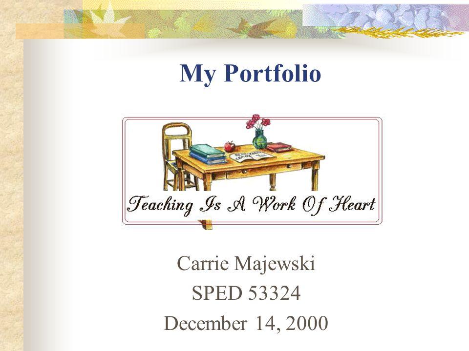 My Portfolio Carrie Majewski SPED 53324 December 14, 2000