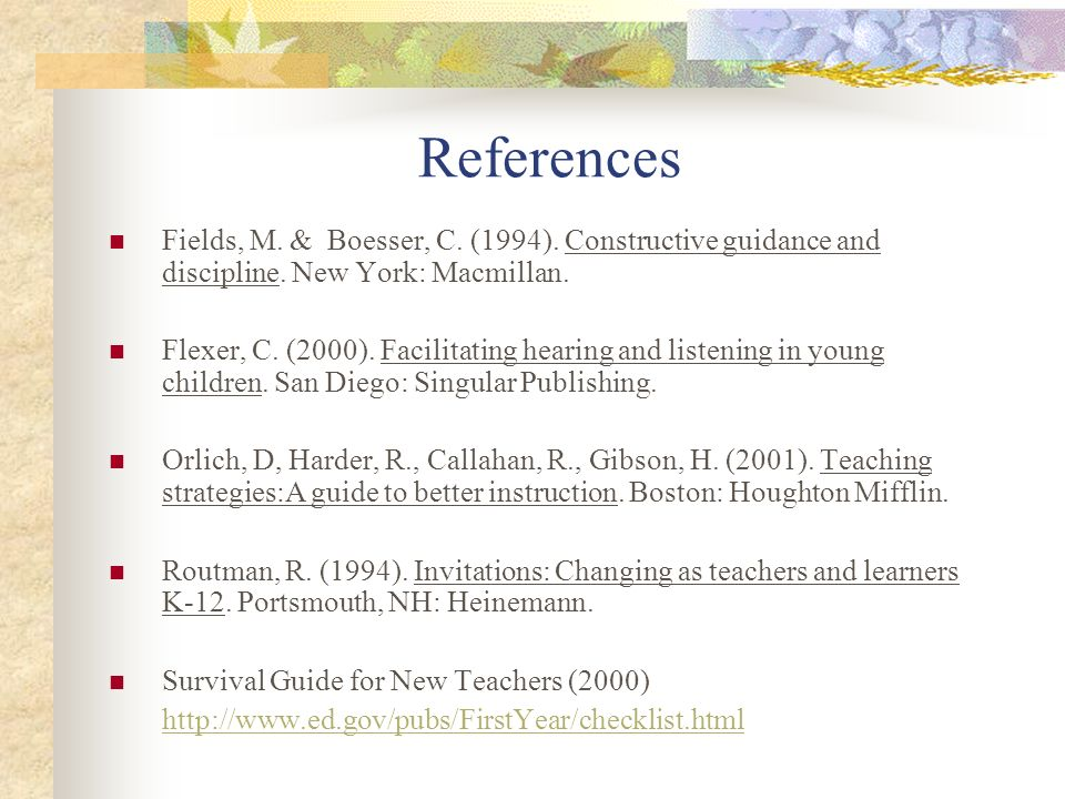 References Fields, M. & Boesser, C. (1994). Constructive guidance and discipline. New York: Macmillan. Flexer, C. (2000). Facilitating hearing and lis