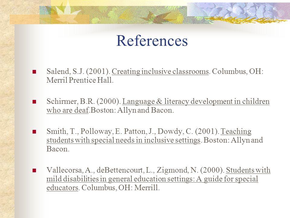 References Salend, S.J. (2001). Creating inclusive classrooms. Columbus, OH: Merril Prentice Hall. Schirmer, B.R. (2000). Language & literacy developm