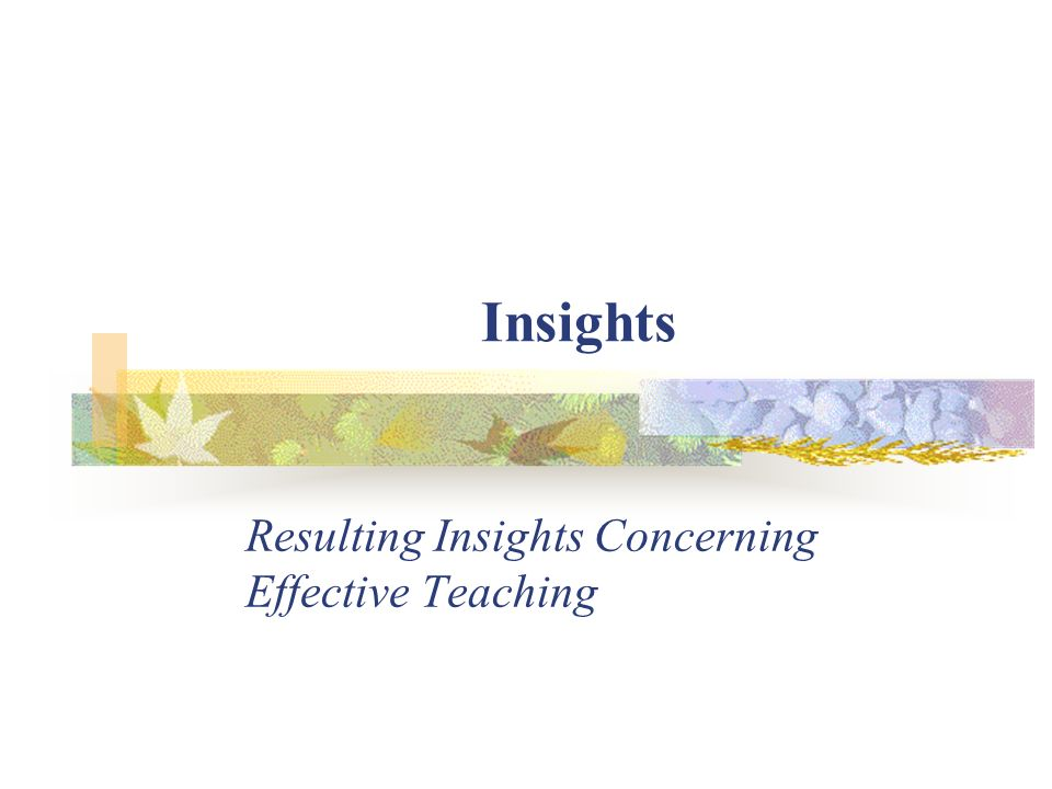 Insights Resulting Insights Concerning Effective Teaching