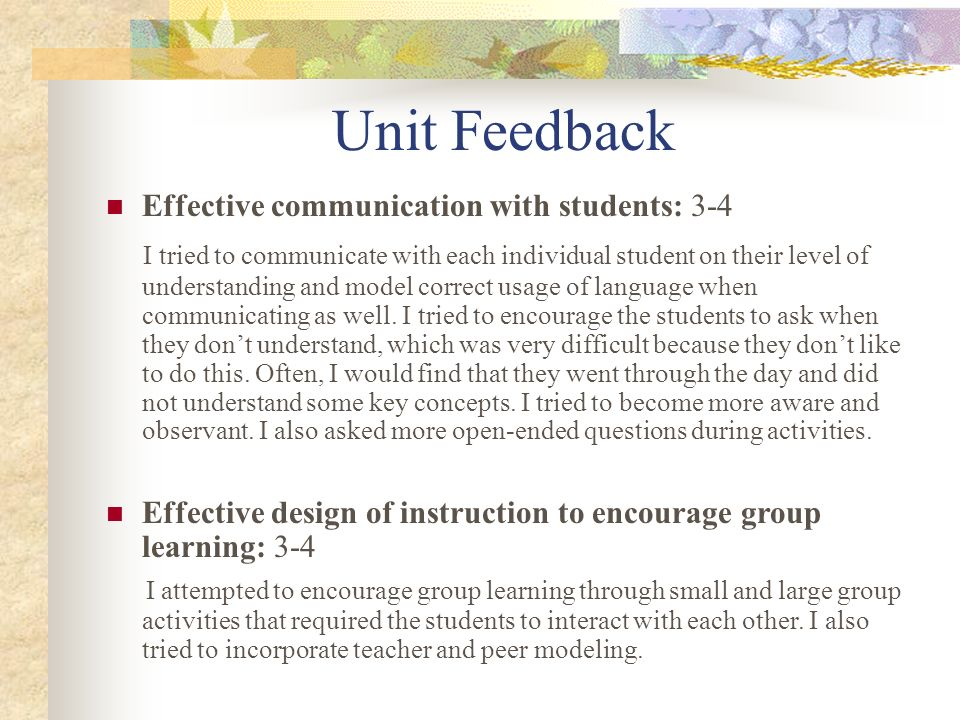 Unit Feedback Effective communication with students: 3-4 I tried to communicate with each individual student on their level of understanding and model