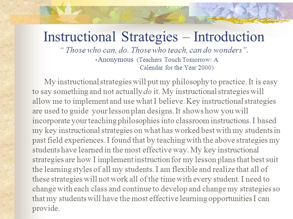 Instructional Strategies – Putting My Philosophy To Practice Have positive expectations for student success Students tend to learn as little or as much as their teachers expect.