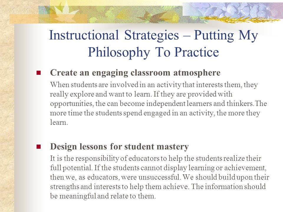 Instructional Strategies – Putting My Philosophy To Practice Create an engaging classroom atmosphere When students are involved in an activity that in