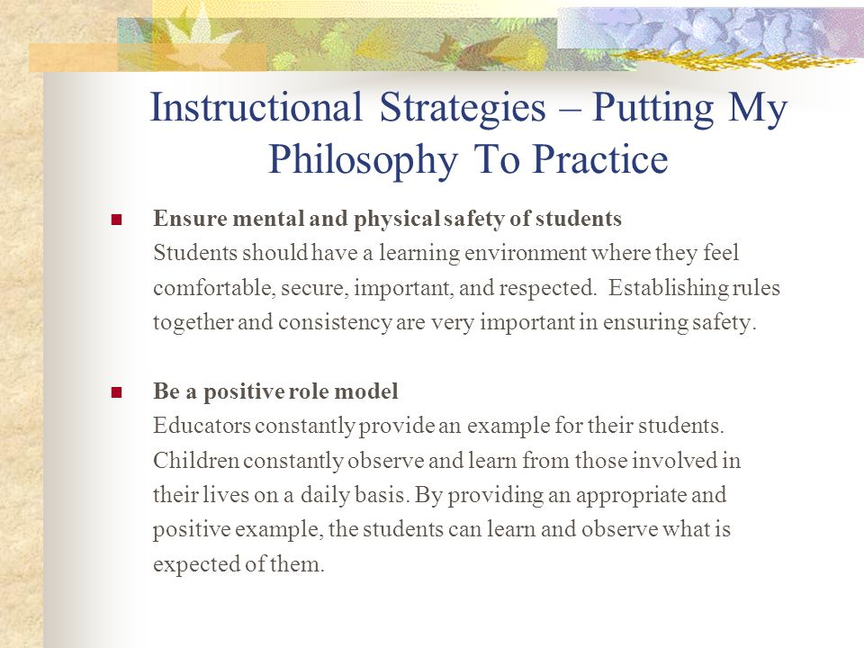 Instructional Strategies – Putting My Philosophy To Practice Evaluate student learning Using formal and informal assessments allow me to not only evaluate my students learning, but my teaching as well.