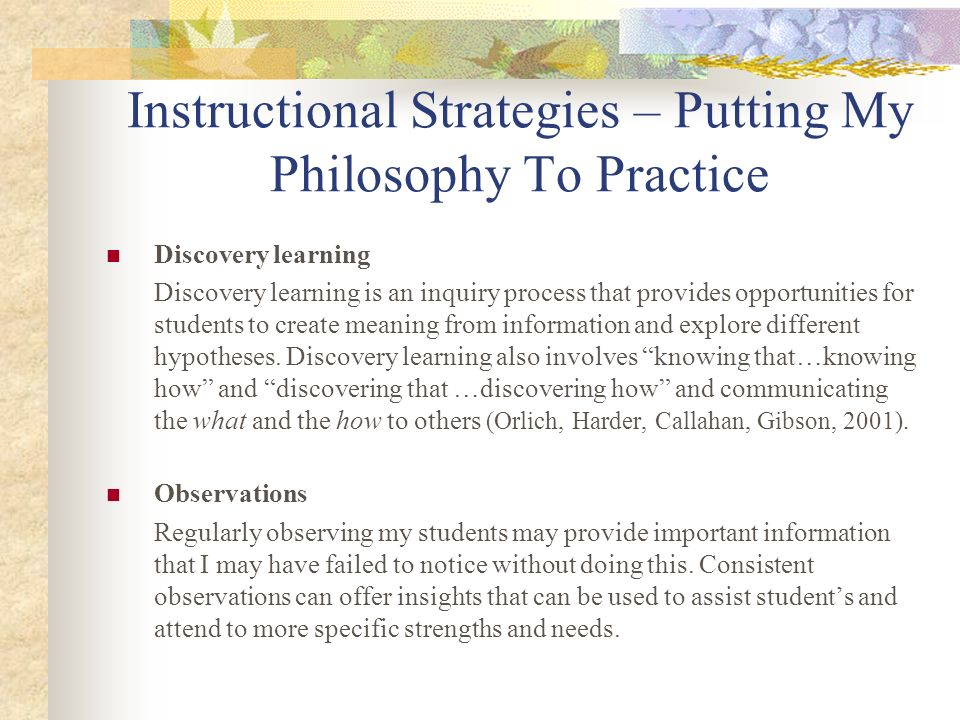 Instructional Strategies – Putting My Philosophy To Practice Encourage autonomy I believe in encouraging independence by not doing for learners what they can do for themselves.
