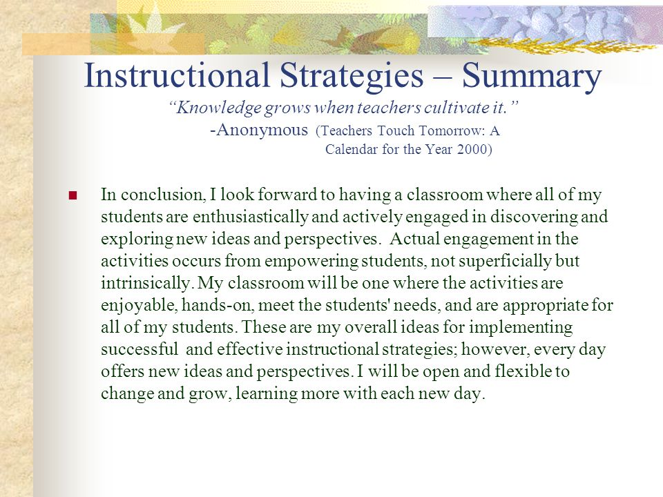 Instructional Strategies – Summary Knowledge grows when teachers cultivate it. -Anonymous (Teachers Touch Tomorrow: A Calendar for the Year 2000) In c