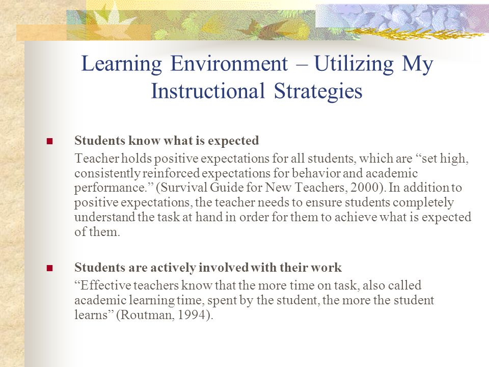 Learning Environment – Utilizing My Instructional Strategies Students know what is expected Teacher holds positive expectations for all students, whic