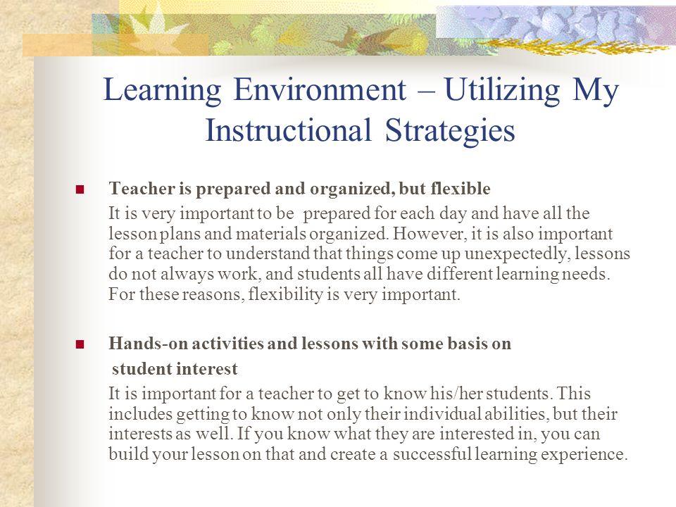 Learning Environment – Utilizing My Instructional Strategies Effective classroom management Many aspects are involved in effective classroom management.