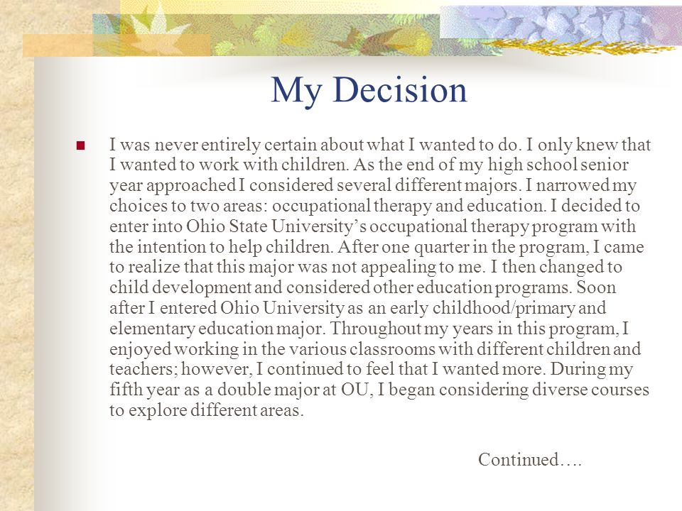 My Decision I was never entirely certain about what I wanted to do. I only knew that I wanted to work with children. As the end of my high school seni