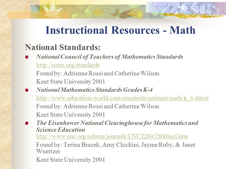 Instructional Resources - Math National Standards: National Council of Teachers of Mathematics Standards http://nctm.org/standards Found by: Adrienne