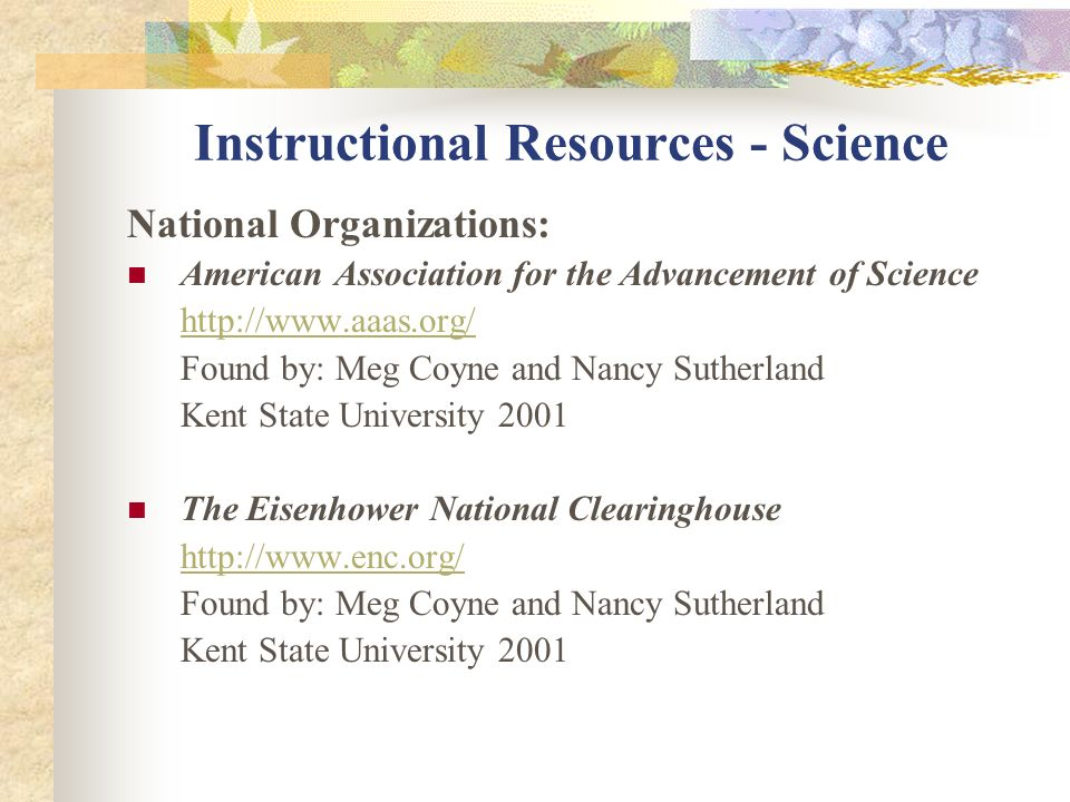 Instructional Resources - Science National Organizations: American Association for the Advancement of Science http://www.aaas.org/ Found by: Meg Coyne