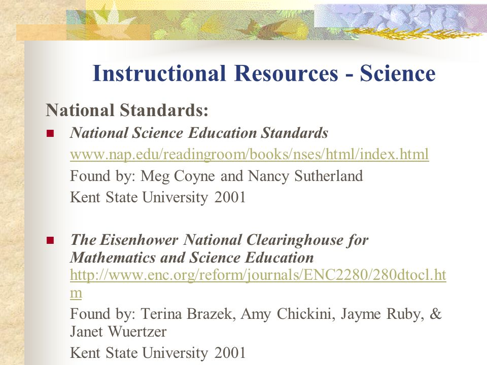 Instructional Resources - Science National Standards: National Science Education Standards www.nap.edu/readingroom/books/nses/html/index.html Found by