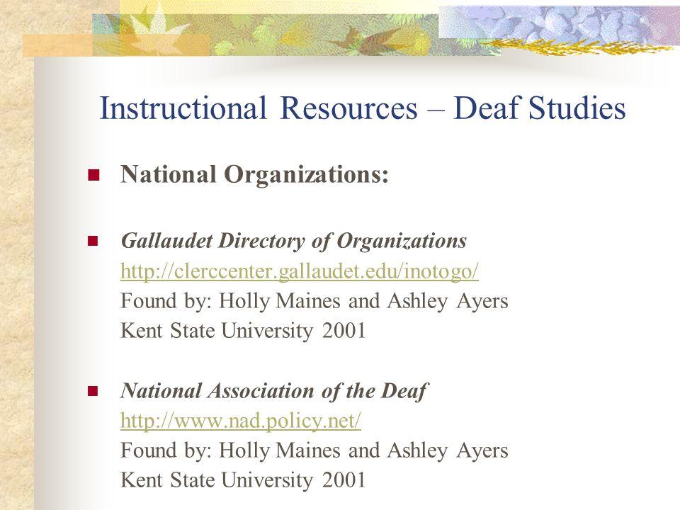 Instructional Resources – Deaf Studies National Organizations: Gallaudet Directory of Organizations http://clerccenter.gallaudet.edu/inotogo/ Found by