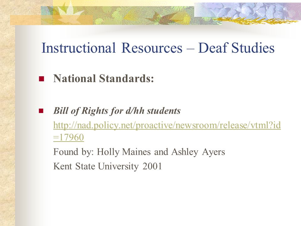 Instructional Resources – Deaf Studies National Standards: Bill of Rights for d/hh students http://nad.policy.net/proactive/newsroom/release/vtml?id =