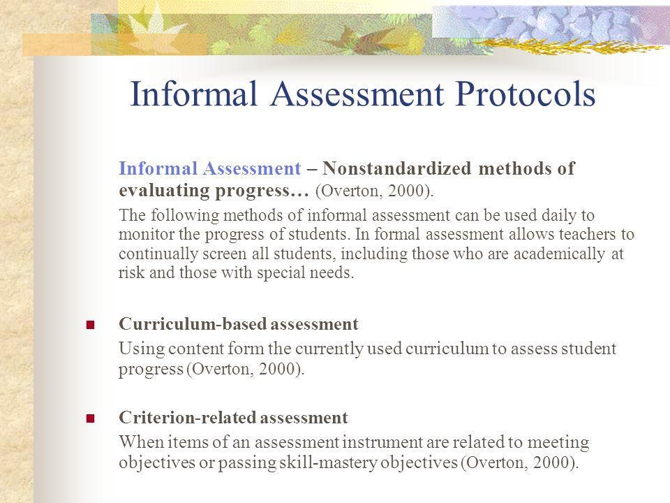 Informal Assessment Protocols Informal Assessment – Nonstandardized methods of evaluating progress… (Overton, 2000). The following methods of informal