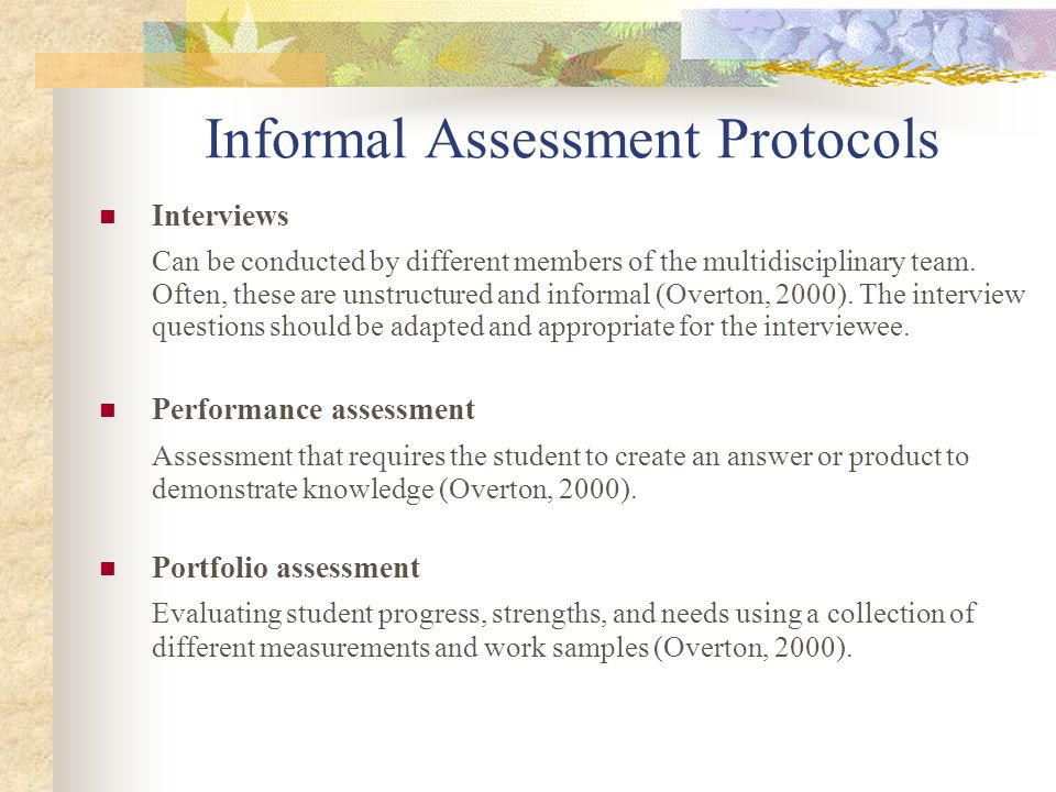 Informal Assessment Protocols Interviews Can be conducted by different members of the multidisciplinary team. Often, these are unstructured and inform