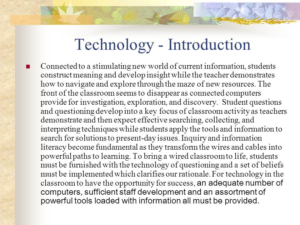Technology in the Classroom Upgraded computer systems (monitor, tower, modem) CD Rom Printers Software Internet Service Provider Email system Overhead projector Television VCR