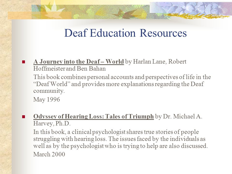 Deaf Education Resources A Journey into the Deaf – World by Harlan Lane, Robert Hoffmeister and Ben Bahan This book combines personal accounts and per