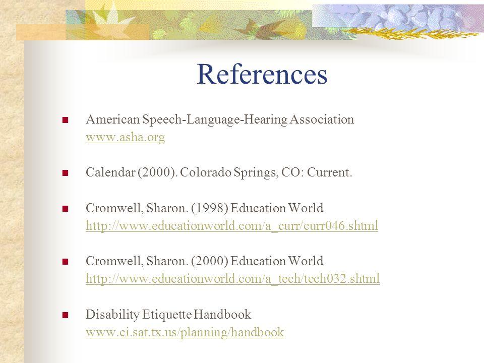 References American Speech-Language-Hearing Association www.asha.org Calendar (2000). Colorado Springs, CO: Current. Cromwell, Sharon. (1998) Educatio