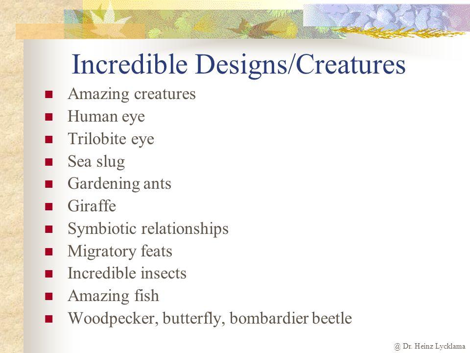 @ Dr. Heinz Lycklama Incredible Designs/Creatures Amazing creatures Human eye Trilobite eye Sea slug Gardening ants Giraffe Symbiotic relationships Mi
