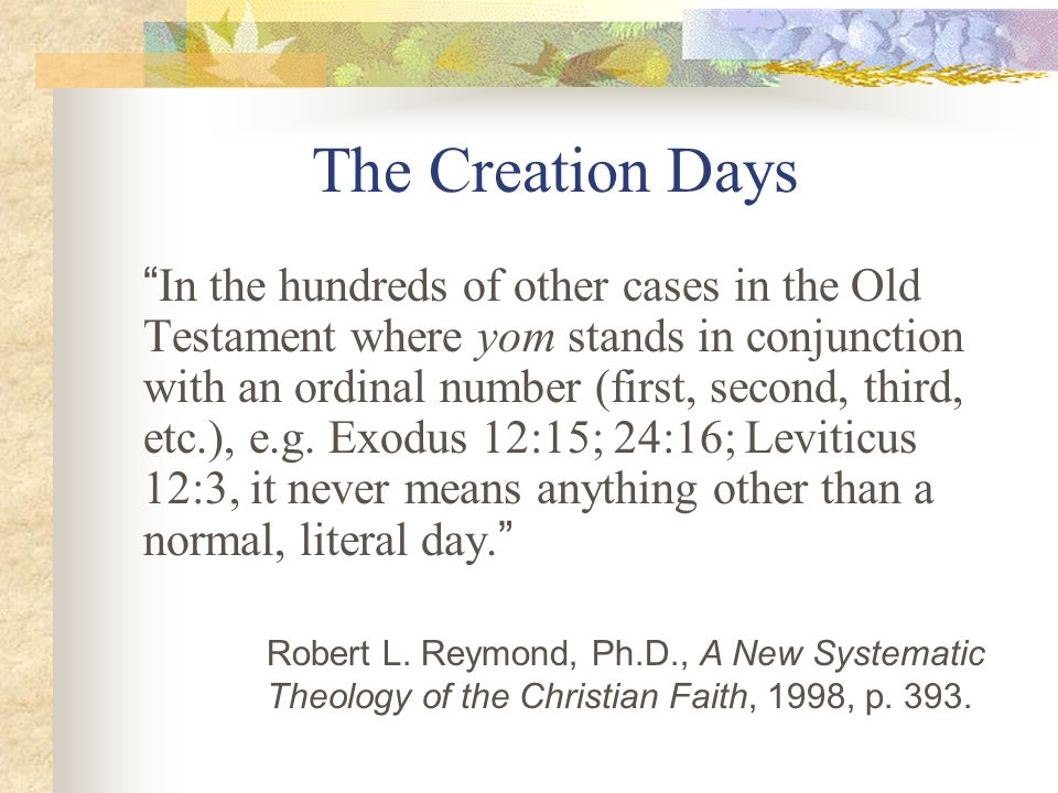 The Creation Days In the hundreds of other cases in the Old Testament where yom stands in conjunction with an ordinal number (first, second, third, et