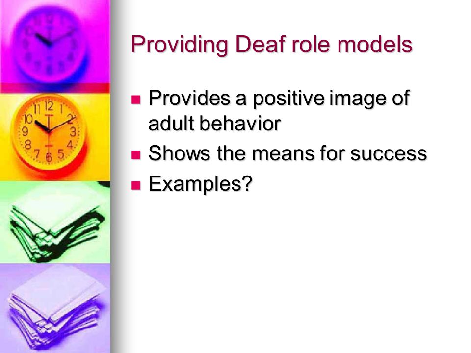Providing Deaf role models Provides a positive image of adult behavior Provides a positive image of adult behavior Shows the means for success Shows the means for success Examples.
