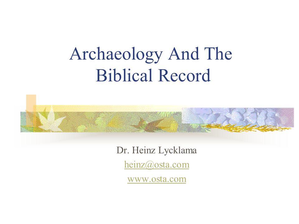Archaeology And The Biblical Record Dr. Heinz Lycklama heinz@osta.com www.osta.com