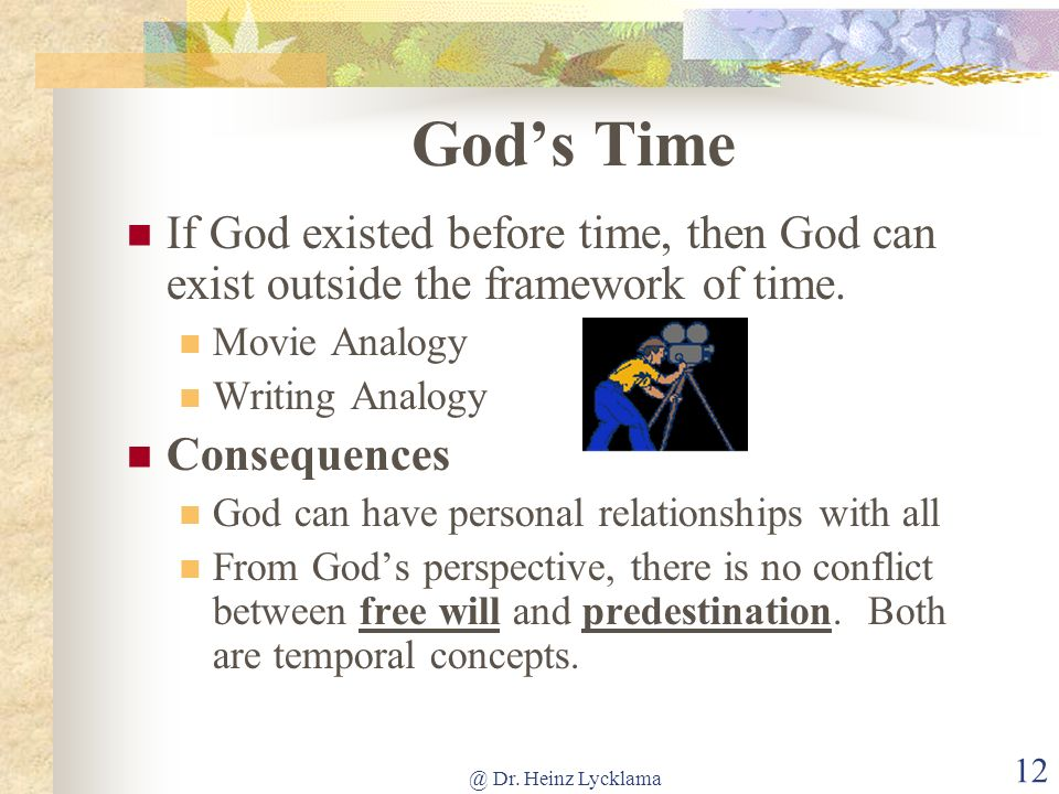 @ Dr. Heinz Lycklama 12 Gods Time If God existed before time, then God can exist outside the framework of time. Movie Analogy Writing Analogy Conseque