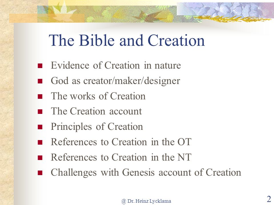 @ Dr. Heinz Lycklama 2 The Bible and Creation Evidence of Creation in nature God as creator/maker/designer The works of Creation The Creation account
