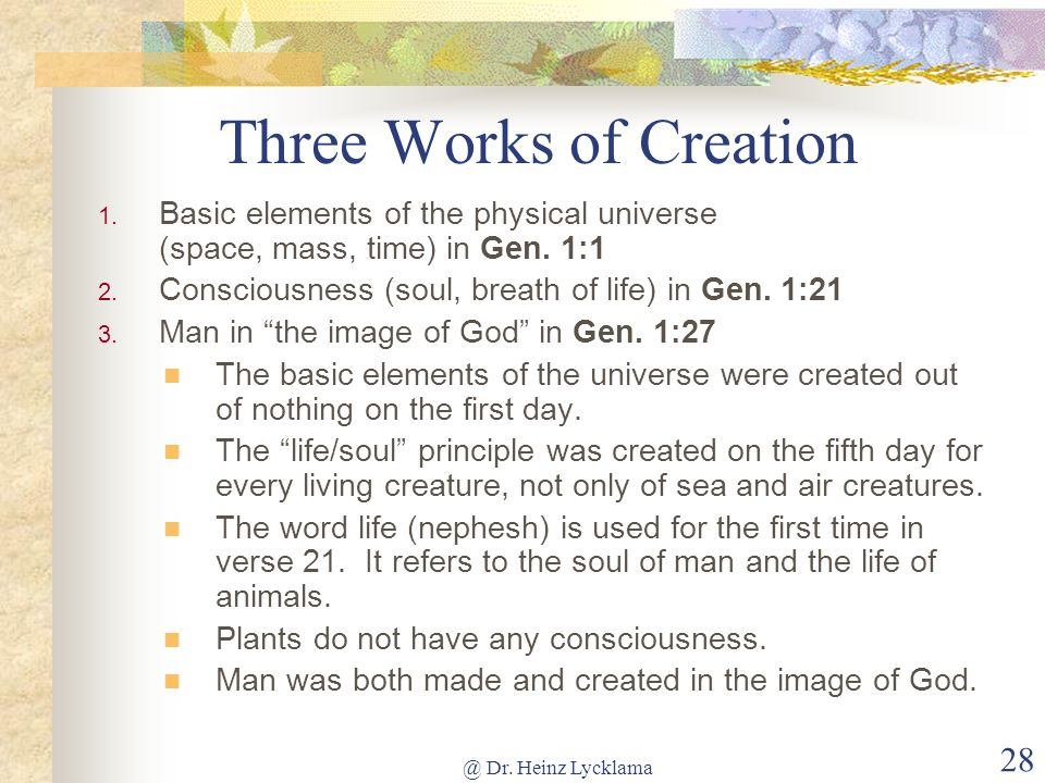 @ Dr. Heinz Lycklama 28 Three Works of Creation Basic elements of the physical universe (space, mass, time) in Gen. 1:1 Consciousness (soul, breath of