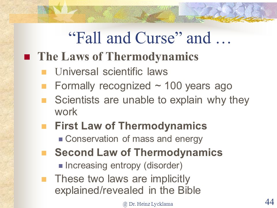 @ Dr. Heinz Lycklama 44 Fall and Curse and … The Laws of Thermodynamics U niversal scientific laws Formally recognized ~ 100 years ago Scientists are