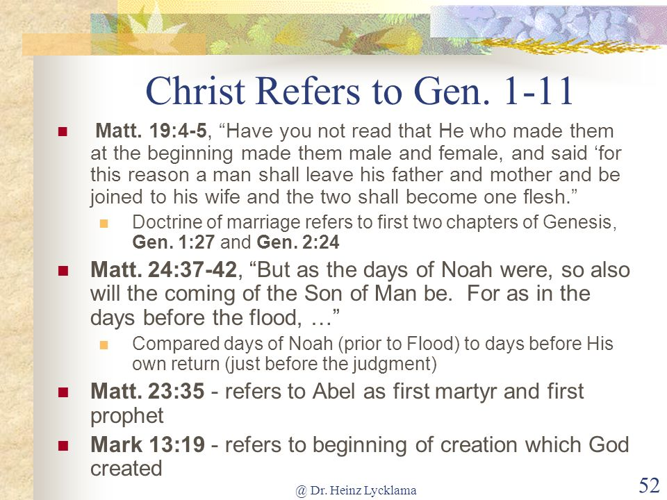 @ Dr. Heinz Lycklama 52 Christ Refers to Gen. 1-11 Matt. 19:4-5, Have you not read that He who made them at the beginning made them male and female, a
