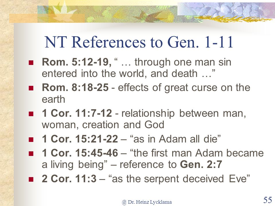 @ Dr. Heinz Lycklama 55 NT References to Gen. 1-11 Rom. 5:12-19, … through one man sin entered into the world, and death … Rom. 8:18-25 - effects of g