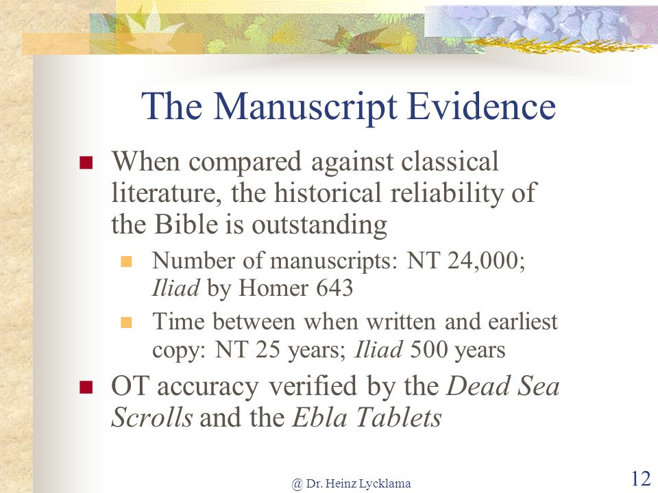 @ Dr. Heinz Lycklama 12 The Manuscript Evidence When compared against classical literature, the historical reliability of the Bible is outstanding Num
