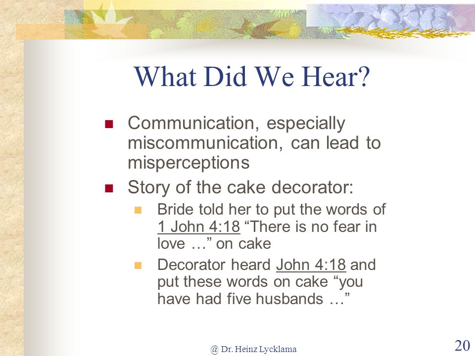 @ Dr. Heinz Lycklama 20 What Did We Hear? Communication, especially miscommunication, can lead to misperceptions Story of the cake decorator: Bride to