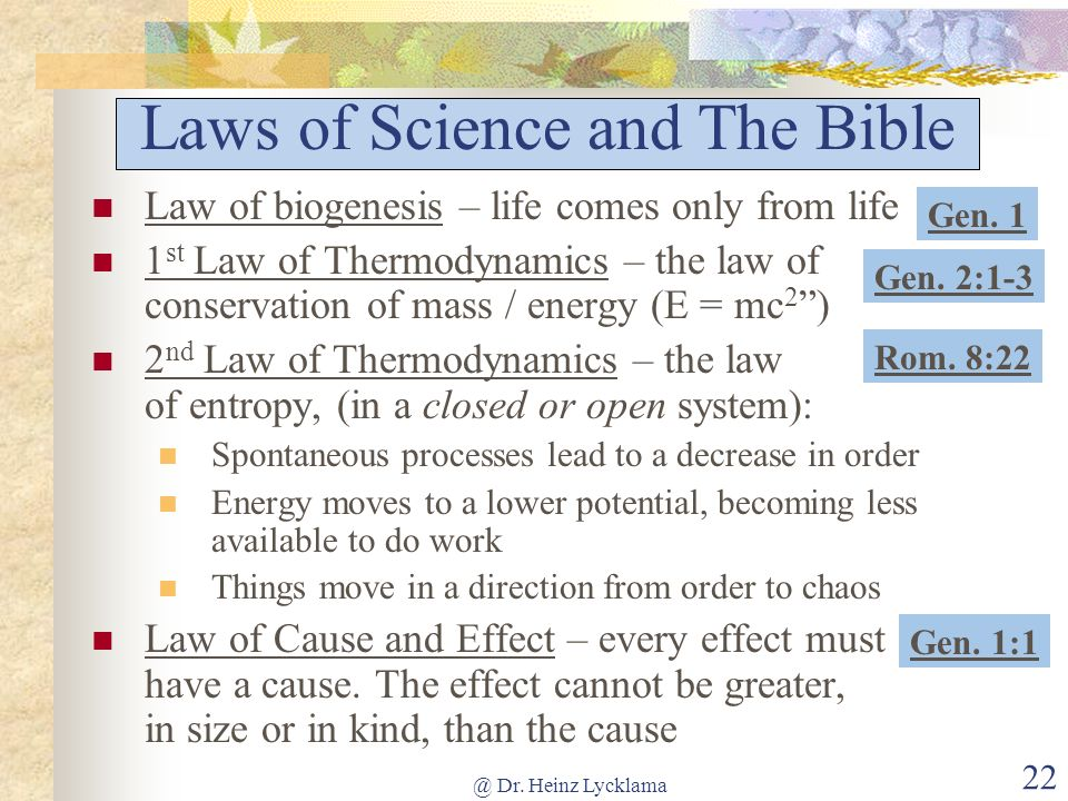 @ Dr. Heinz Lycklama 22 Laws of Science and The Bible Law of biogenesis – life comes only from life 1 st Law of Thermodynamics – the law of conservati