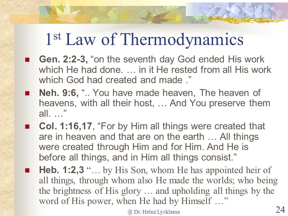 @ Dr. Heinz Lycklama 24 1 st Law of Thermodynamics Gen. 2:2-3, on the seventh day God ended His work which He had done. … in it He rested from all His