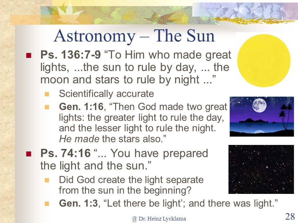 @ Dr. Heinz Lycklama 28 Astronomy – The Sun Ps. 136:7-9 To Him who made great lights,...the sun to rule by day,... the moon and stars to rule by night