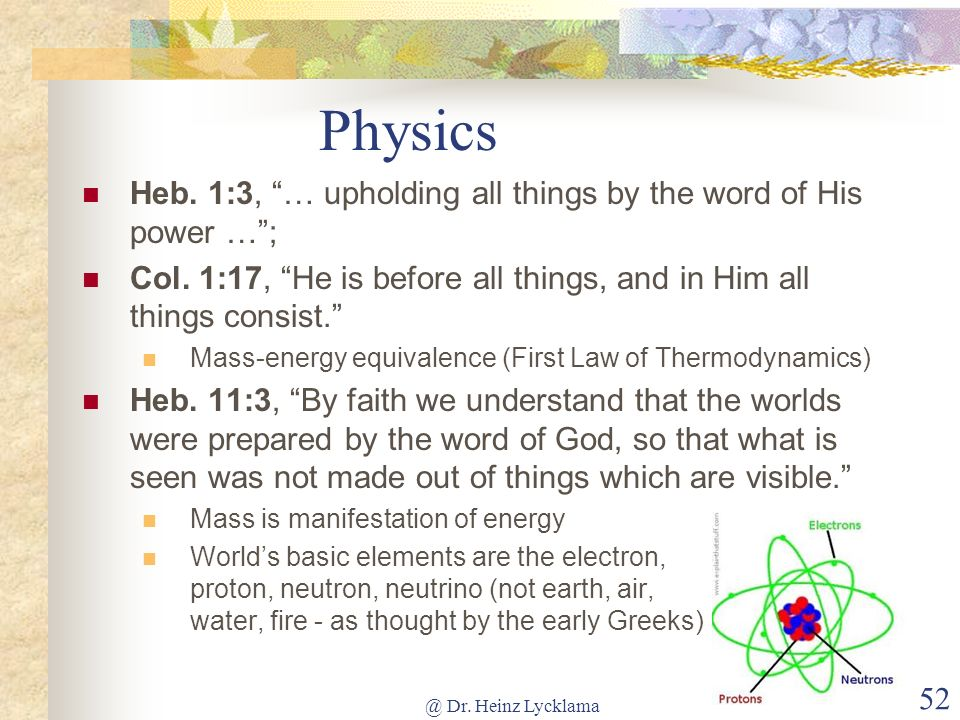 @ Dr. Heinz Lycklama 52 Physics Heb. 1:3, … upholding all things by the word of His power …; Col. 1:17, He is before all things, and in Him all things